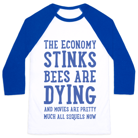 The Economy Stinks Bees Are Dying Baseball Tee