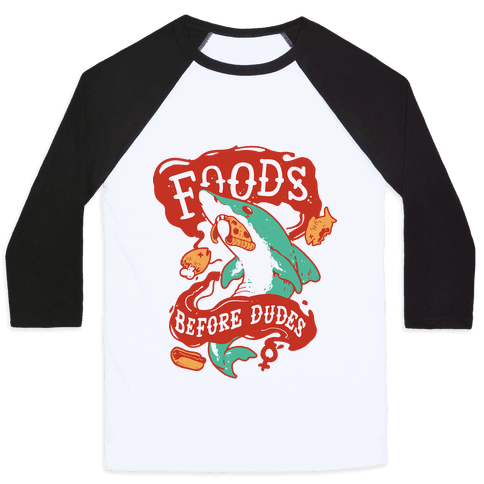 Foods Before Dudes Baseball Tee