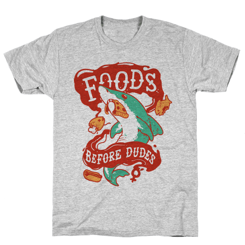 Foods Before Dudes Mens T-Shirt