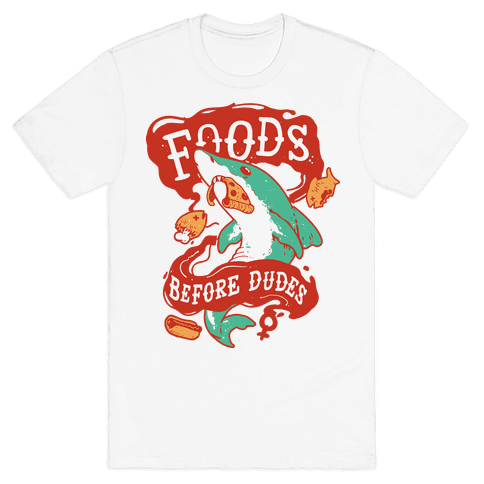 Foods Before Dudes Mens T-Shirt