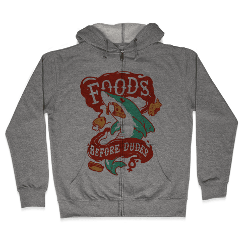 Foods Before Dudes Zip Hoodie