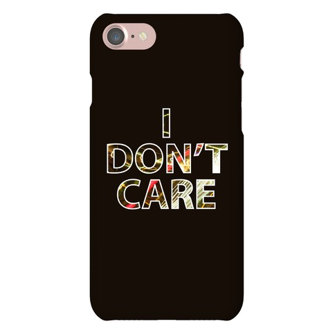 I Don't Care Case Phone Case