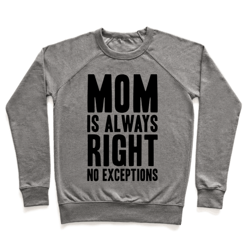 Mom Is Always Right No Exceptions Pullover