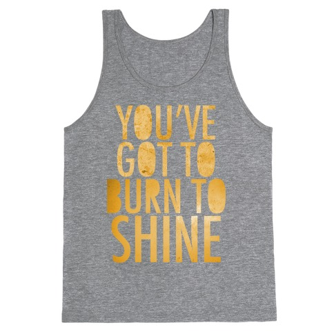 You've Got To Burn To Shine Tank Top