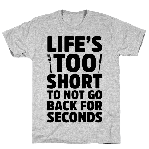 Life's Too Short To Not Go Back For Seconds Mens T-Shirt
