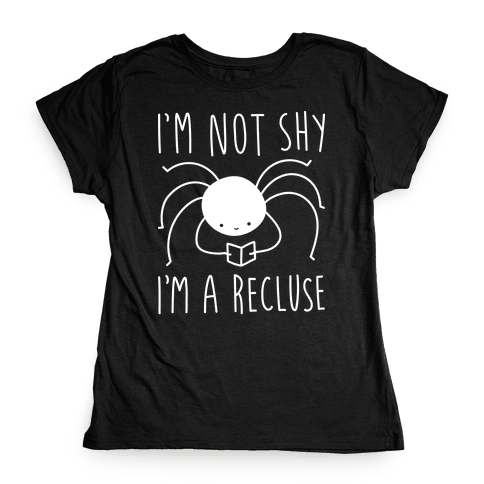 I'm Not Shy I'm A Recluse Womens T-Shirt