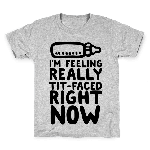 I'm Feeling Really Tit-Faced Right Now Kids T-Shirt