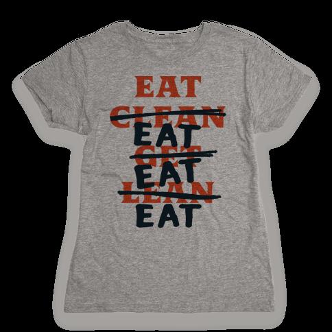 Eat Clean Get Lean? Just Eat Womens T-Shirt