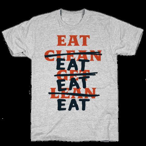 Eat Clean Get Lean? Just Eat Mens T-Shirt
