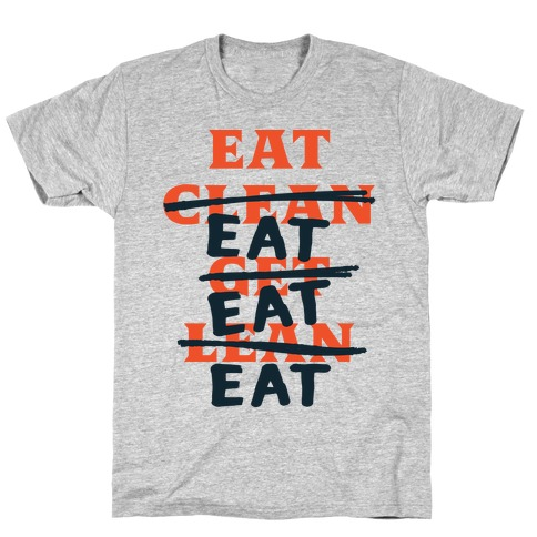 Eat Clean Get Lean? Just Eat T-Shirt