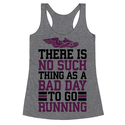 There Is No Such Thing As A Bad Day To Go Running Racerback Tank Top