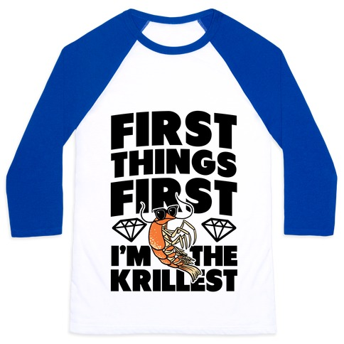 First Things First, I'm the Krillest Baseball Tee