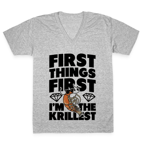 First Things First, I'm the Krillest V-Neck Tee Shirt