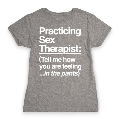 Practicing Sex Therapist Womens T-Shirt
