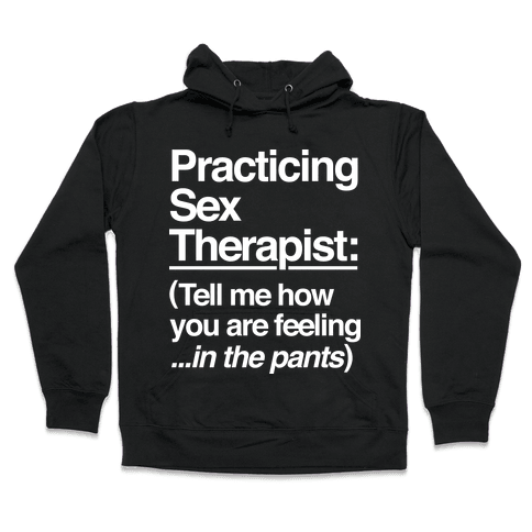 Practicing Sex Therapist Hooded Sweatshirt