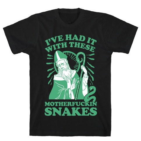 I've Had It With These MotherF***in Snakes T-Shirt