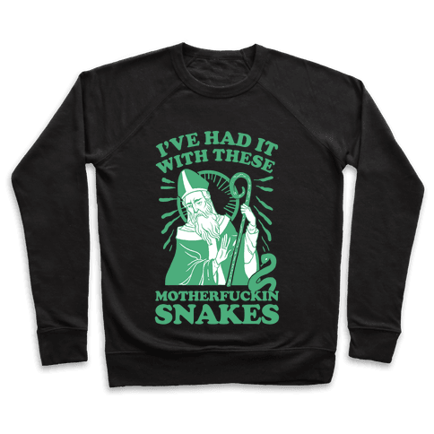 I've Had It With These MotherF***in Snakes Pullover