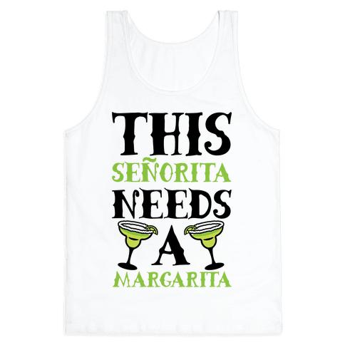 This Seorita Needs A Margarita Tank Top
