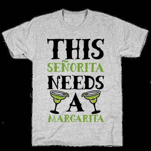This Seorita Needs A Margarita Mens T-Shirt