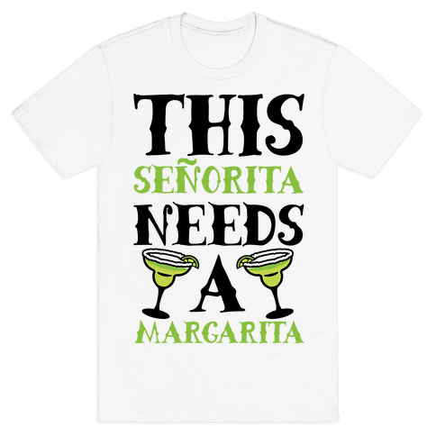 This Seorita Needs A Margarita Mens T-Shirt