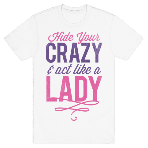 Hide Your Crazy & Act Like A Lady (Tank) Mens T-Shirt
