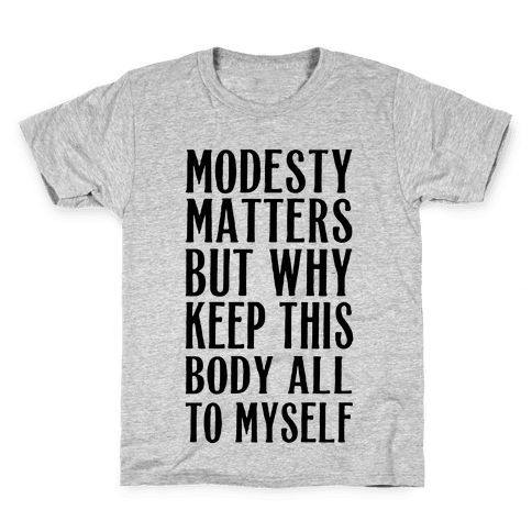 Modesty Matters But Why Keep This Body All To Myself Kids T-Shirt