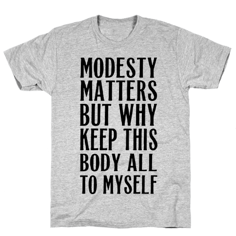 Modesty Matters But Why Keep This Body All To Myself Mens T-Shirt
