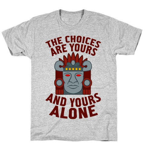 The Choices Are Yours (And Yours Alone) T-Shirt