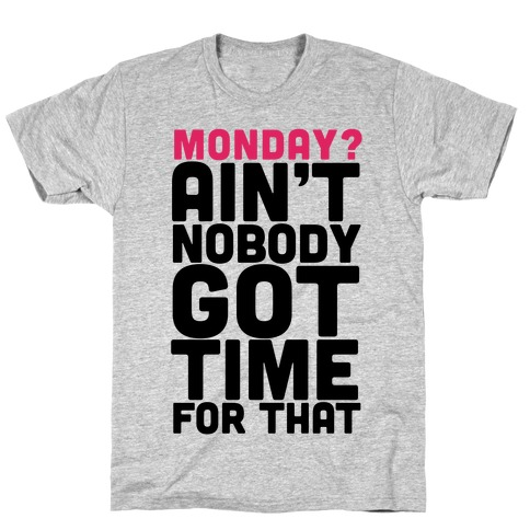 Monday? Ain't Nobody Got Time For That T-Shirt