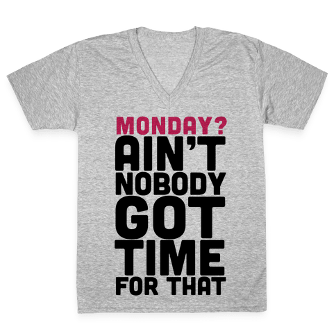 Monday? Ain't Nobody Got Time For That V-Neck Tee Shirt