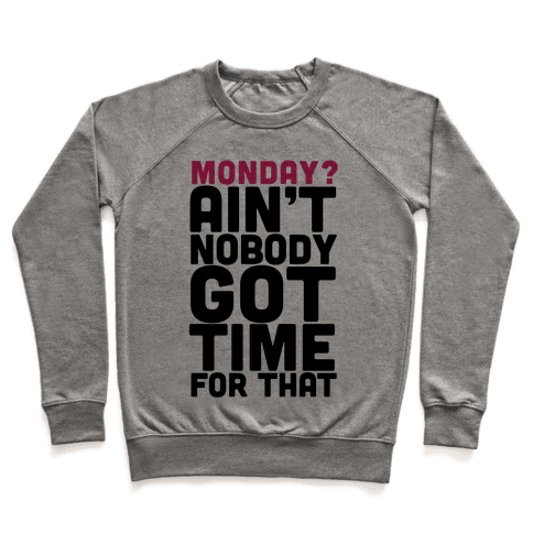 Monday? Ain't Nobody Got Time For That Pullover
