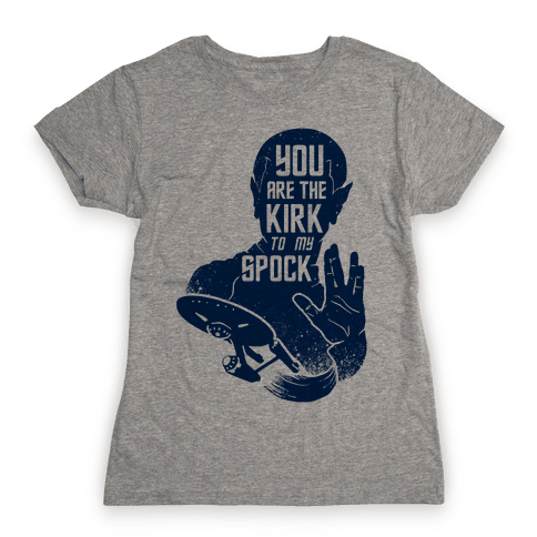 You Are The Kirk To My Spock Womens T-Shirt