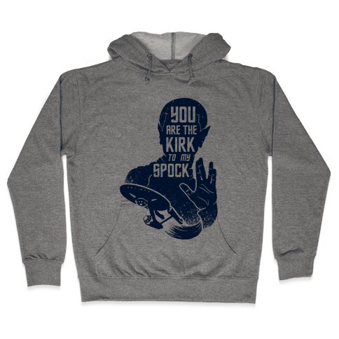 You Are The Kirk To My Spock Hooded Sweatshirt