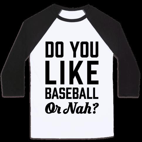 Do You Like Baseball Or Nah? Baseball Tee