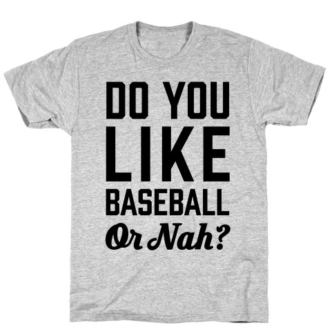 Do You Like Baseball Or Nah? T-Shirt