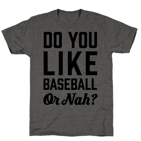 Do You Like Baseball Or Nah? Mens T-Shirt
