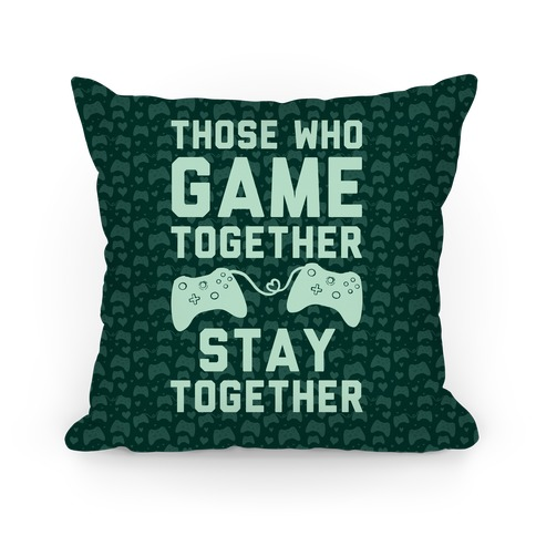 Those Who Game Together Stay Together Pillow