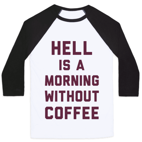 Hell Is A Morning Without Coffee Baseball Tee