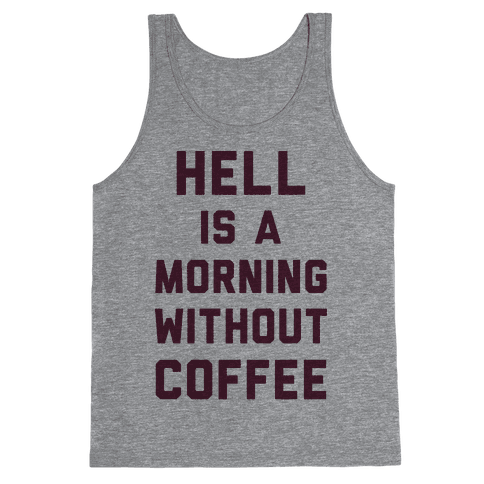 Hell Is A Morning Without Coffee Tank Top