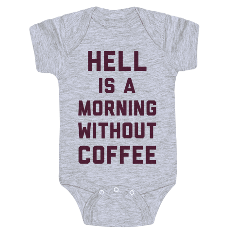 Hell Is A Morning Without Coffee Baby Onesy