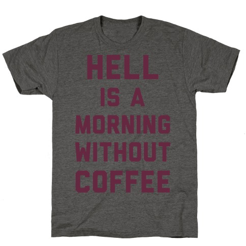 Hell Is A Morning Without Coffee T-Shirt