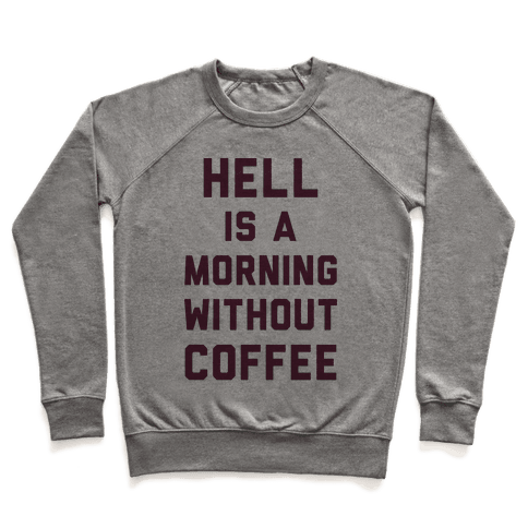Hell Is A Morning Without Coffee Pullover