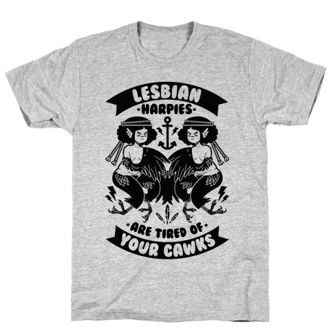 Lesbian Harpies are Tired of Your Cawks Mens T-Shirt