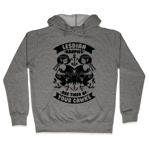 Lesbian Harpies are Tired of Your Cawks Hooded Sweatshirt