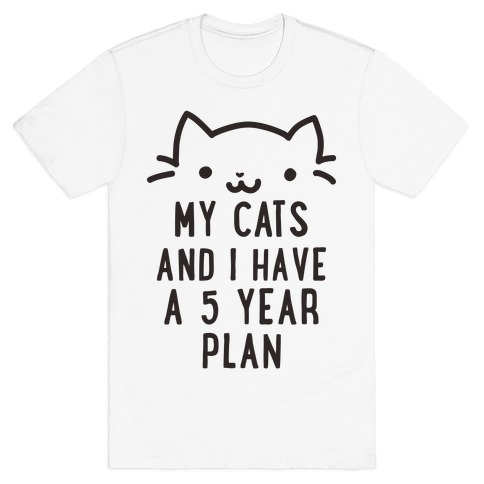 My Cats and I Have A Plan Mens T-Shirt