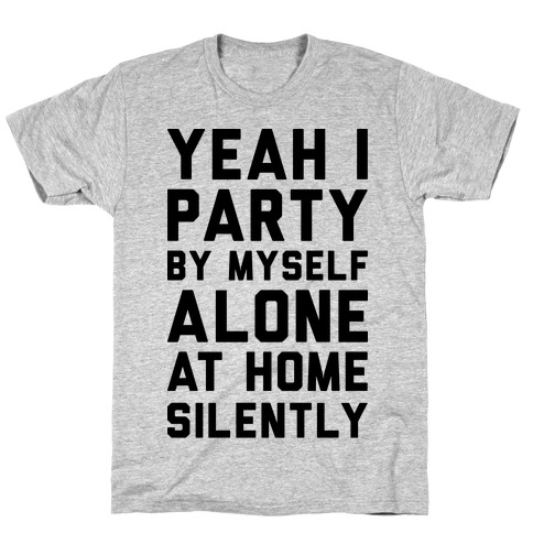 Yeah I Party By Myself Alone At Home Silently T-Shirt
