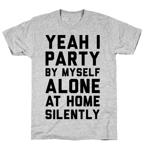 Yeah I Party By Myself Alone At Home Silently Mens T-Shirt