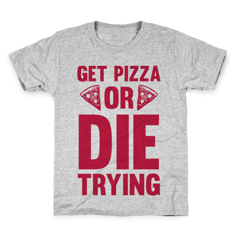 Get Pizza Or Die Trying Kids T-Shirt