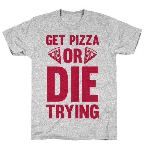 Get Pizza Or Die Trying Mens T-Shirt