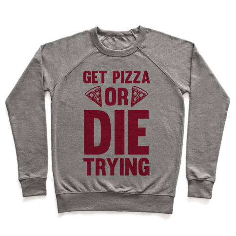 Get Pizza Or Die Trying Pullover
